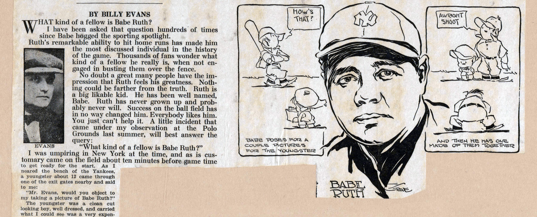 Billy Evans was a writer in addition to being a Hall of Fame umpire. He wrote nationally syndicated columns for the Newspaper Enterprise Association. In this column, from a recently digitized page in the Babe Ruth Scrapbooks, Evans gives his answer to the question, What kind of fellow is Babe Ruth? BL-161-56-1.  (National Baseball Hall of Fame Library)